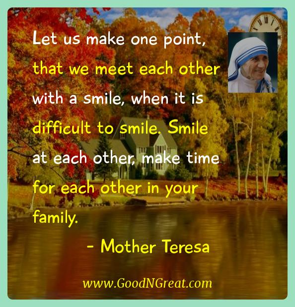 Mother Teresa Inspirational Quotes  - Let us make one point, that we meet each other with a