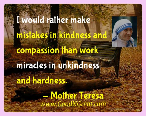 Mother Teresa Inspirational Quotes  - I would rather make mistakes in kindness and compassion