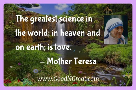 Mother Teresa Inspirational Quotes  - The greatest science in the world; in heaven and on earth;