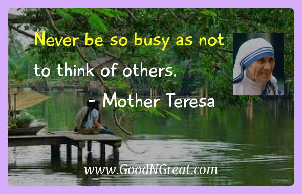 Mother Teresa Inspirational Quotes  - Never be so busy as not to think of
