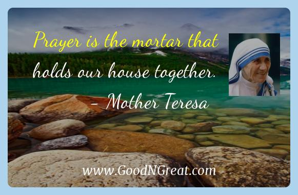 Mother Teresa Inspirational Quotes  - Prayer is the mortar that holds our house
