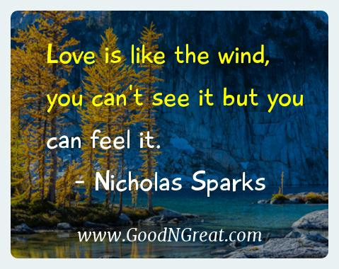 Nicholas Sparks Inspirational Quotes  - Love is like the wind, you can't see it but you can feel