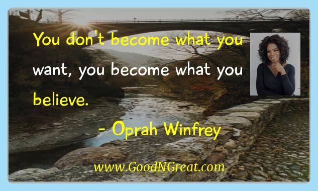 Oprah Winfrey Inspirational Quotes  - You don't become what you want, you become what you