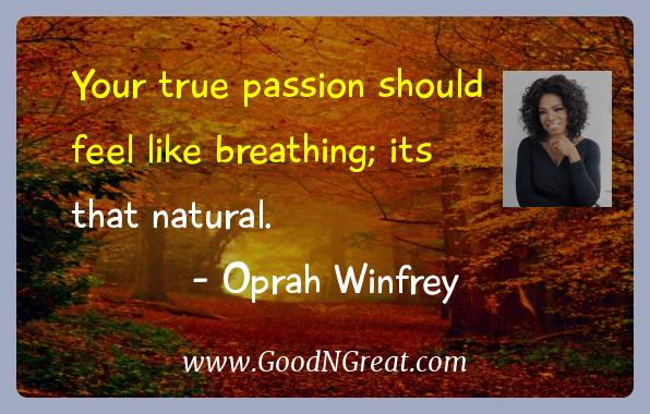 Oprah Winfrey Inspirational Quotes  - Your true passion should feel like breathing; its that