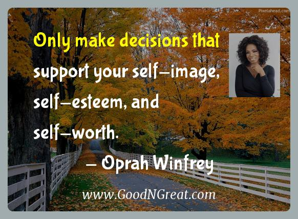 Oprah Winfrey Inspirational Quotes  - Only make decisions that support your self-image,