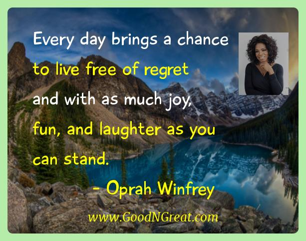 Oprah Winfrey Inspirational Quotes  - Every day brings a chance to live free of regret and with