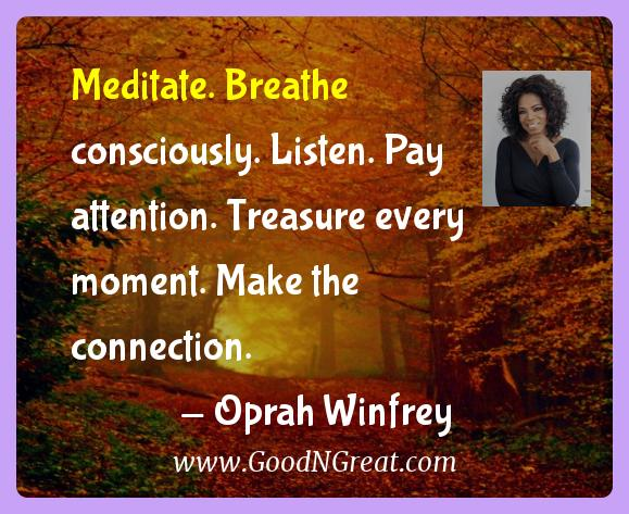 Oprah Winfrey Inspirational Quotes  - Meditate. Breathe consciously. Listen. Pay attention.