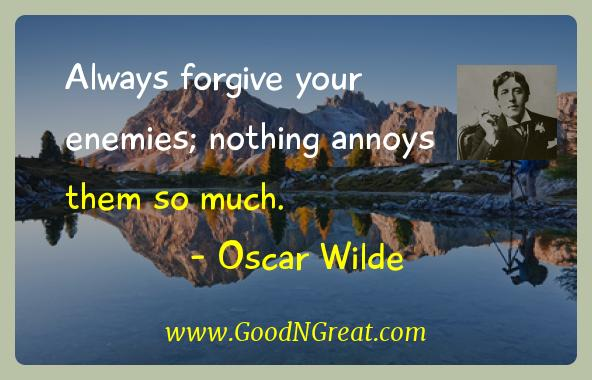 Oscar Wilde Inspirational Quotes  - Always forgive your enemies; nothing annoys them so