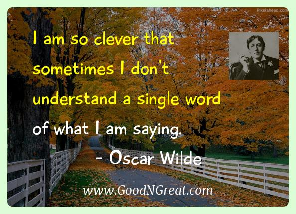 Oscar Wilde Inspirational Quotes  - I am so clever that sometimes I don't understand a single