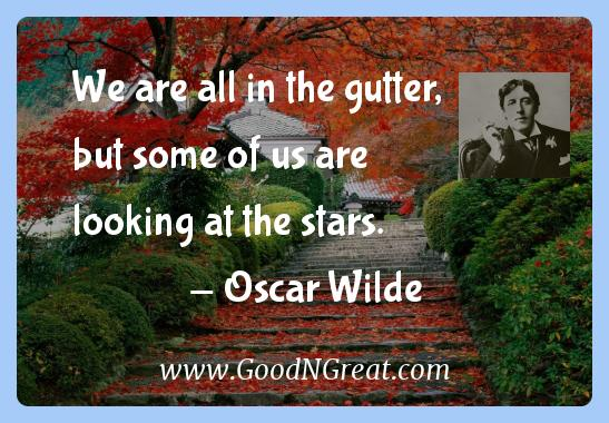 Oscar Wilde Inspirational Quotes  - We are all in the gutter, but some of us are looking at the