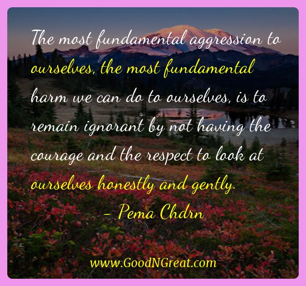 Pema Chdrn Inspirational Quotes  - The most fundamental aggression to ourselves, the most
