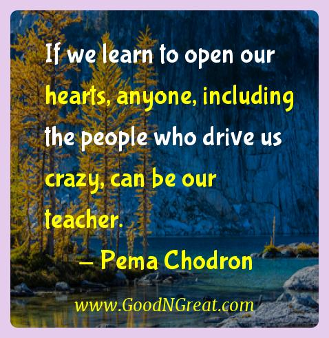 Pema Chodron Inspirational Quotes  - If we learn to open our hearts, anyone, including the