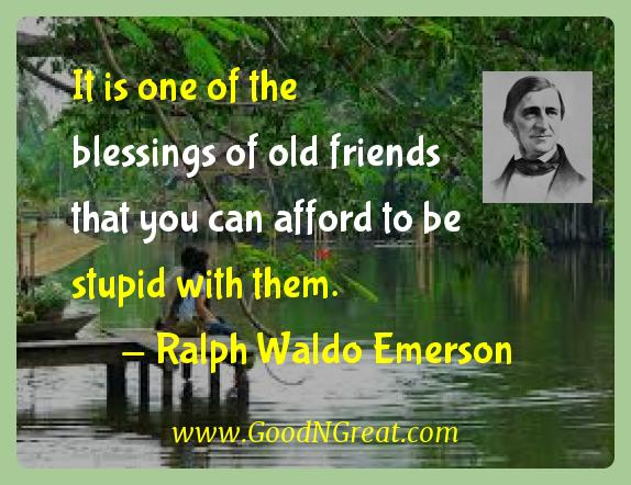 Ralph Waldo Emerson Inspirational Quotes  - It is one of the blessings of old friends that you can