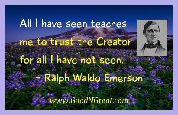 All I have seen teaches me to trust the Creator for all I