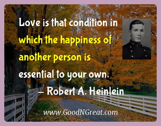 Love is that condition in which the happiness of another