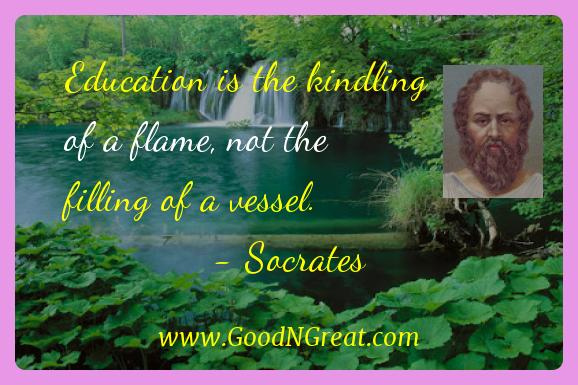 Socrates Inspirational Quotes  - Education is the kindling of a flame, not the filling of a