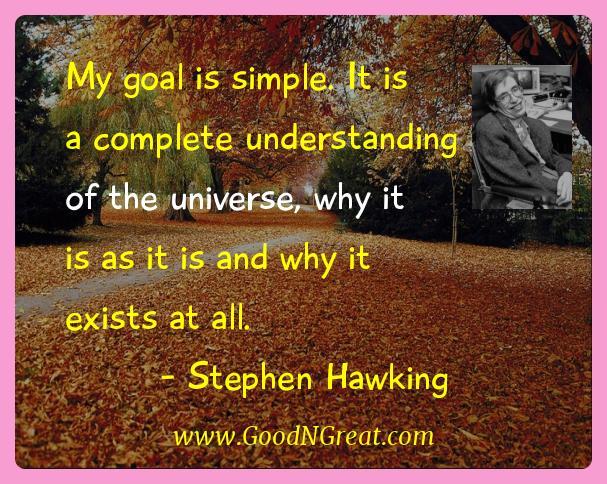 Stephen Hawking Inspirational Quotes  - My goal is simple. It is a complete understanding of the