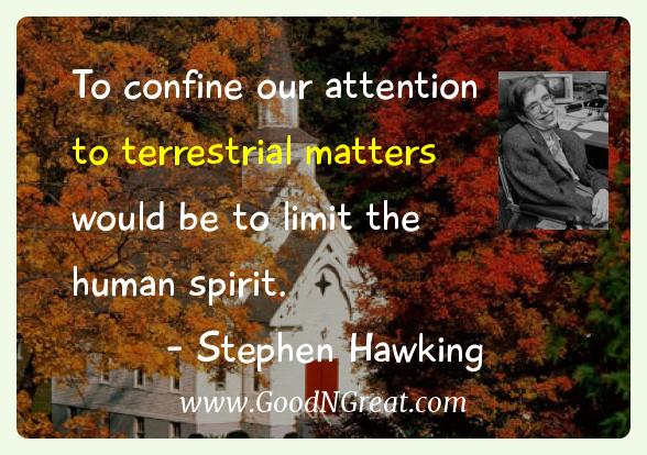 Stephen Hawking Inspirational Quotes  - To confine our attention to terrestrial matters would be to