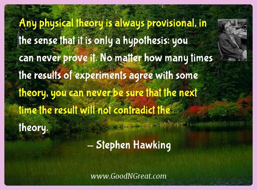 Stephen Hawking Inspirational Quotes  - Any physical theory is always provisional, in the sense