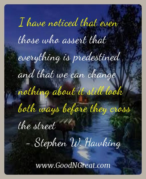 Stephen W. Hawking Inspirational Quotes  - I have noticed that even those who assert that everything