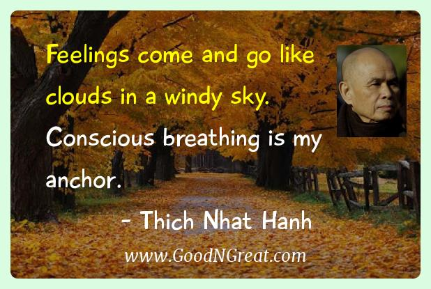 Thich Nhat Hanh Inspirational Quotes  - Feelings come and go like clouds in a windy sky. Conscious