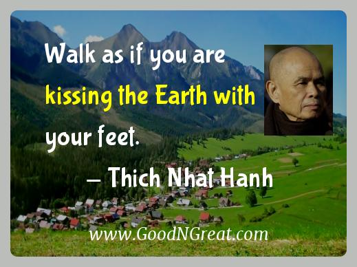 Thich Nhat Hanh Inspirational Quotes  - Walk as if you are kissing the Earth with your