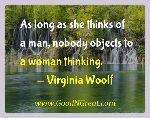 Virginia Woolf Inspirational Quotes  - As long as she thinks of a man, nobody objects to a woman