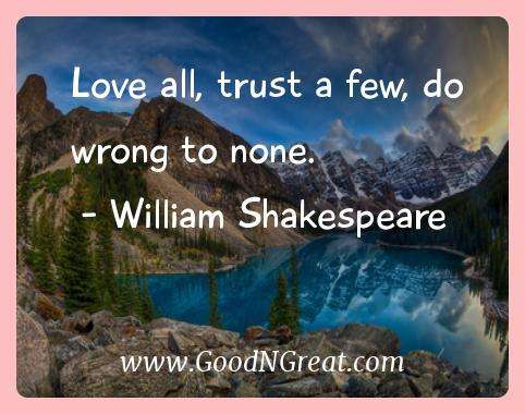 William Shakespeare Inspirational Quotes  - Love all, trust a few, do wrong to