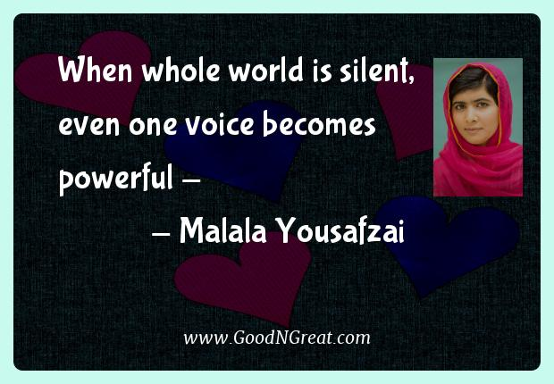 "When whole world is silent, even one voice becomes powerful"" - -- Malala Yousafzai"