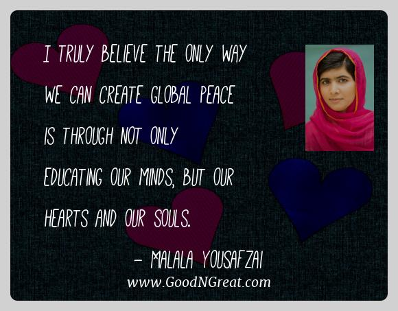Malala Yousafzai - I truly believe the only way we can create global peace