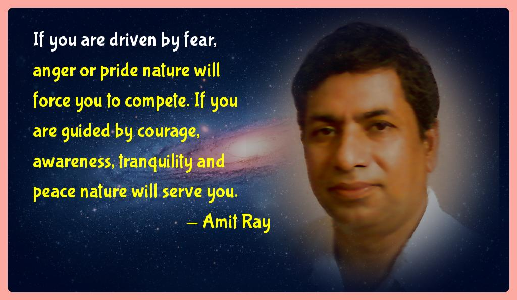 If you are driven by fear, anger or pride nature will force you to compete.