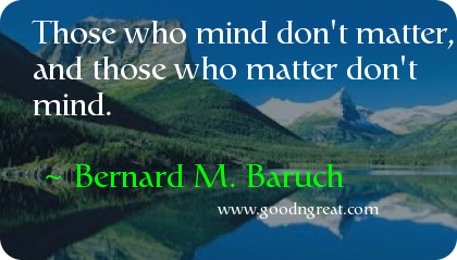 Quote by Bernard M. Baruch