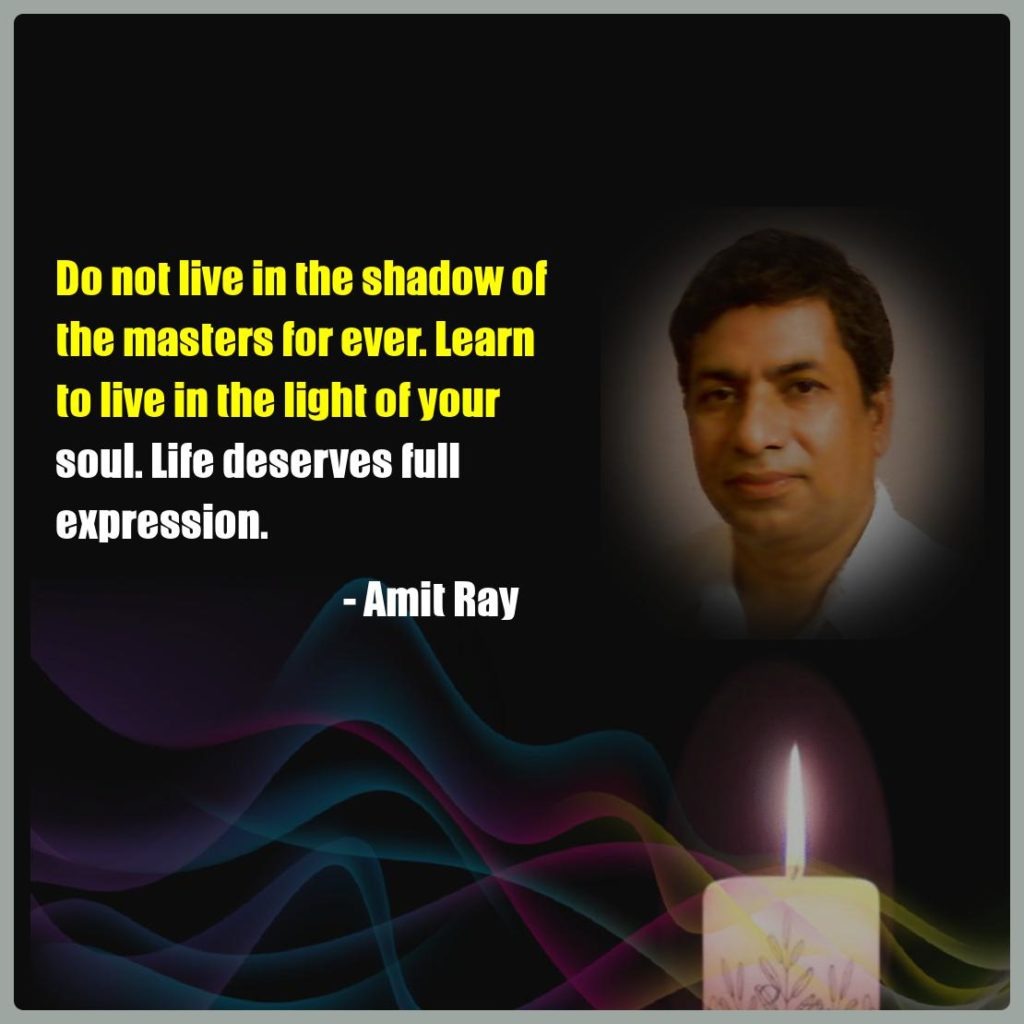 Do not live in the shadow of the masters for ever. Learn to live in the light of your soul. Life deserves full expression. -- Amit Ray