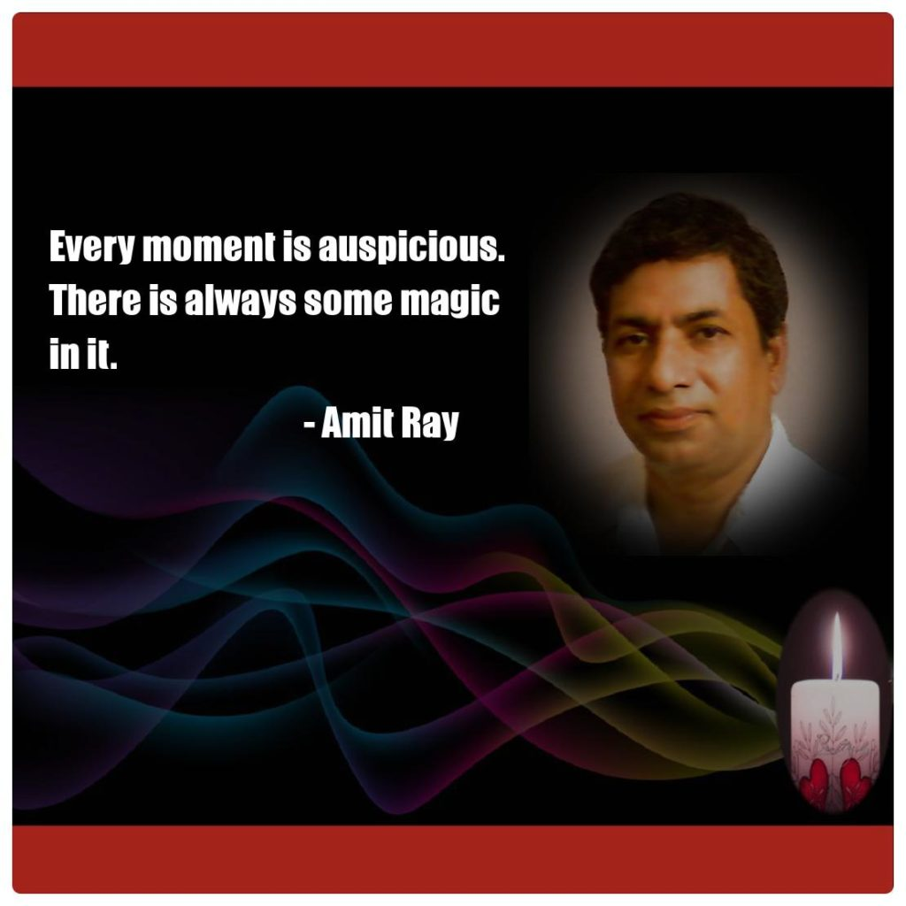 Every moment is auspicious. There is always some magic in it. -- Amit Ray