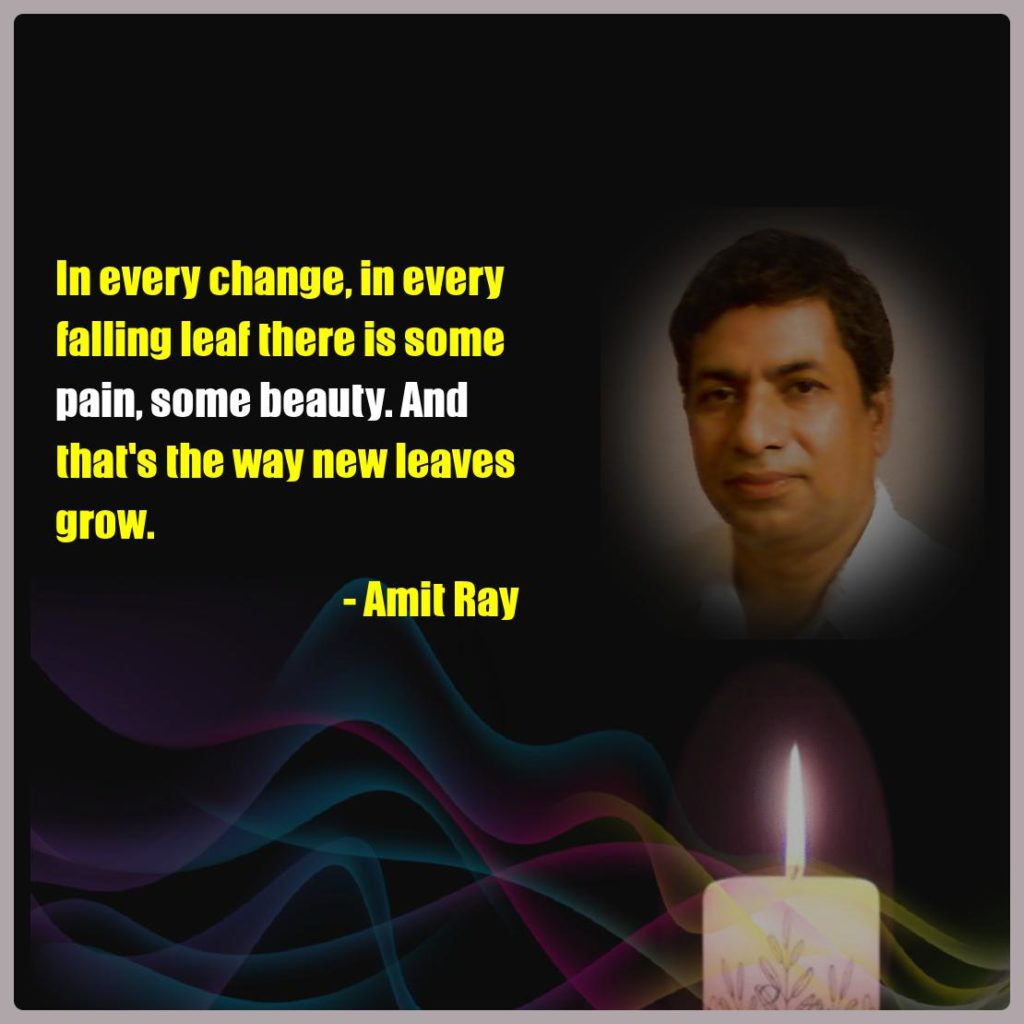 In every change, in every falling leaf there is some pain, some beauty. And that's the way new leaves grow. -- Amit Ray
