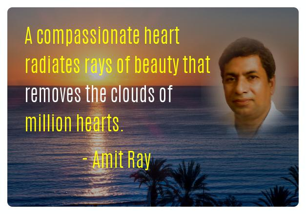 A compassionate heart radiates rays of beauty that removes the clouds of million hearts. -- Amit Ray