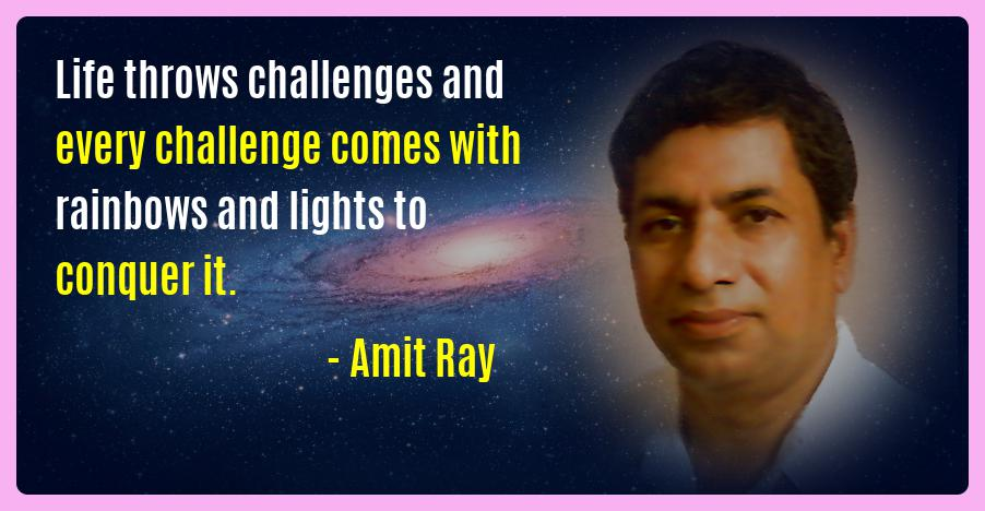 Life throws challenges and every challenge comes with rainbows and lights to conquer it. -- Amit Ray