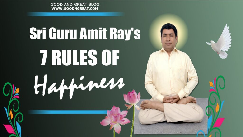 7 Rules of Happiness Sri Amit Ray Teachings