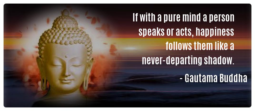 If with a pure mind a person speaks Gautama Buddha Mindfulness Quotes