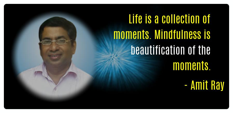 Life is a collection of moments Amit Ray Mindfulness Quotes