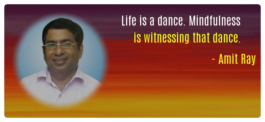 Life is a dance Mindfulness is Amit Ray Mindfulness Quotes