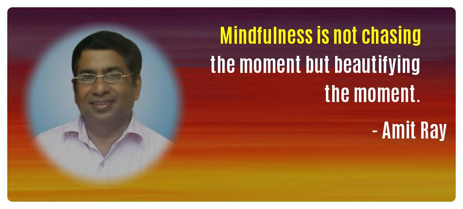 Mindfulness is not chasing the Amit Ray Mindfulness Quotes
