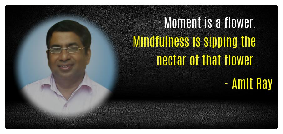 Moment is a flower Mindfulness is Amit Ray Mindfulness Quotes