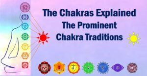 The Chakras Explained - The Prominent Chakra Traditions